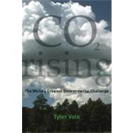 CO2 Rising : The World's Greatest Environmental Challenge by Volk, Tyler, 9780262220835