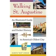 Walking St. Augustine: An Illustrated Guide and Pocket History to America's Oldest City by Gordon, Elsbeth K., 9780813060835