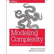 Modeling Complexity by Tsvetovat, Maksim; Kouznetsov, Alexander, 9781449330835
