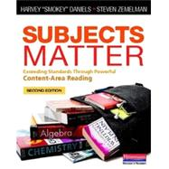 Subjects Matter: Exceeding Standards Through Powerful Content-area Reading by Daniels, Harvey; Zemelman, Steven, 9780325050836