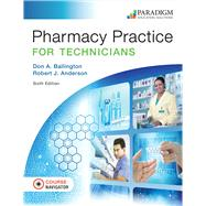 Pharmacy Practice for Technicians Pharmacy Practice for Technicians 6e Text with eBook (1-year access) and Course Navigator by Don A. Ballington and Robert J. Anderson, 9780763870836
