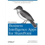Developing Business Intelligence Apps for Sharepoint by Feldman, David; Himmelstein, Jason, 9781449320836
