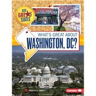 What's Great About Washington, Dc? by Hirsch, Rebecca E., 9781467760836
