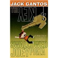 The Key That Swallowed Joey Pigza by Gantos, Jack, 9780374300838