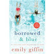 Borrowed & Blue Something Borrowed, Something Blue by Giffin, Emily, 9781250070838