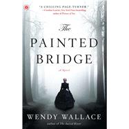 The Painted Bridge A Novel by Wallace, Wendy, 9781451660838