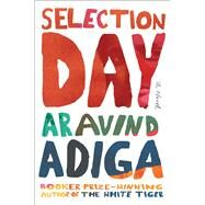 Selection Day A Novel by Adiga, Aravind, 9781501150838