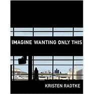 Imagine Wanting Only This by RADTKE, KRISTEN, 9781101870839