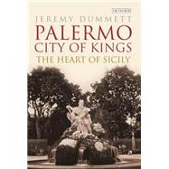 Palermo, City of Kings by Dummett, Jeremy, 9781784530839