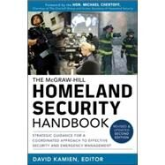 McGraw-Hill Homeland Security Handbook: Strategic Guidance for a Coordinated Approach to Effective Security and Emergency Management, Second Edition by Kamien, David, 9780071790840