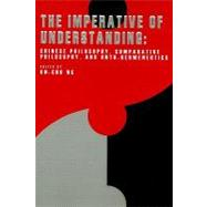 Imperative of Understanding : Chinese Philosophy, Comparative Philosophy, and onto-Hermeneutics: A Tribute Volume Dedicated to Professor Chung-Ying Cheng by Ng, On-Cho, 9781592670840