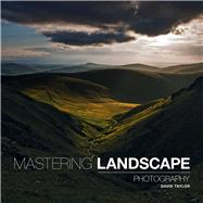 Mastering Landscape Photography by Taylor, David, 9781781450840