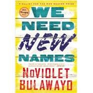 We Need New Names by Bulawayo, NoViolet, 9780316230841