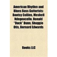 American Rhythm and Blues Bass Guitarists : Bootsy Collins, Meshell Ndegeocello, Donald Duck Dunn, Shuggie Otis, Bernard Edwards by , 9781155900841