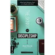 The Skinny on Discipleship: A Big Youth Ministry Topic in a Single Little Book by Edwards, Katie, Castor, Ken, 9781470720841