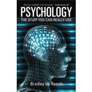 Psychology : The Stuff You Can Really Use by Rasch, Bradley W., 9781475900842