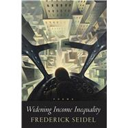 Widening Income Inequality Poems by Seidel, Frederick, 9780374250843