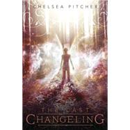 The Last Changeling by Pitcher, Chelsea, 9780738740843