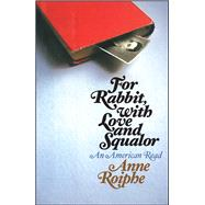 For Rabbit, With Love and Squalor by Roiphe, Anne Richardson, 9781501170843