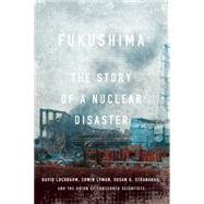 Fukushima: The Story of a Nuclear Disaster by Lochbaum, David; Lyman, Edwin; Stranahan, Susan Q.; Union of Concerned Scientists, 9781620970843