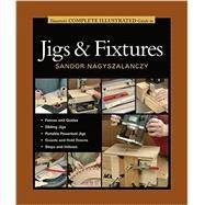 Taunton's Complete Illustrated Guide to Jigs & Fixtures by Nagyszalanczy, Sandor, 9781631860843