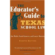 The Educator's Guide to Texas School Law by Walsh, Jim; Kemerer, Frank; Maniotis, Laurie, 9780292760844