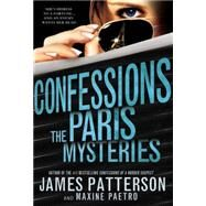Confessions: The Paris Mysteries by Patterson, James; Paetro, Maxine, 9780316370844