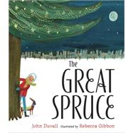 The Great Spruce by Duvall, John; Gibbon, Rebecca, 9780399160844