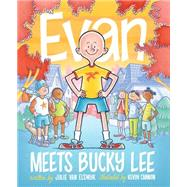 Evan Meets Bucky Lee by Van Elswyk, Julie; Cannon, Kevin, 9781634130844