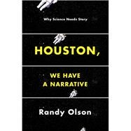 Houston, We Have a Narrative: Why Science Needs Story by Olson, Randy, 9780226270845