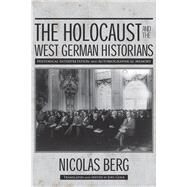 The Holocaust and the West German Historians: Historical Interpretation and Autobiographical Memory by Berg, Nicolas; Golb, Joel, 9780299300845