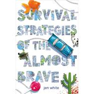 Survival Strategies of the Almost Brave by White, Jen, 9780374300845