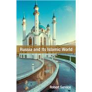 Russia and Its Islamic World by Service, Robert, 9780817920845
