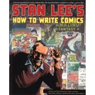 Stan Lee's How to Write Comics : From the Legendary Co-Creator of Spider-Man, the Incredible Hulk, Fantastic Four, X-Men, and Iron Man by Lee, Stan, 9780823000845