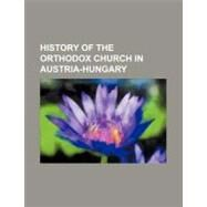 History of the Orthodox Church in Austria-hungary by , 9781154590845