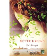 Bitter Greens A Novel by Forsyth, Kate, 9781250070845