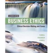 Business Ethics: Ethical Decision Making and Cases by Ferrell; Fraedrich; Ferrell, 9781305500846