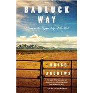 Badluck Way A Year on the Ragged Edge of the West by Andrews, Bryce, 9781476710846