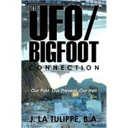 The Ufo/Bigfoot Connection by La Tulippe, J., 9781504970846