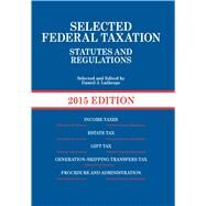 Selected Federal Taxation Statutes and Regulations, 2015 + the Income Tax Map, 2015 by Lathrope, Daniel J.; Motro, Shari; Schenk, Deborah H., 9781628100846