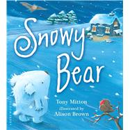 Snowy Bear by Mitton, Tony; Brown, Alison, 9781681190846