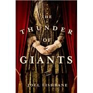 The Thunder of Giants A Novel by Fishbane, Joel, 9781250050847