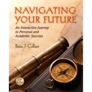 Navigating Your Future : Interactive Journey to Personal and Academic Success by Colbert, Bruce J., 9780131960848
