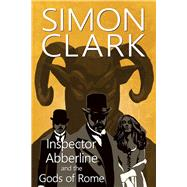 Inspector Abberline and the Gods of Rome by Clark, Simon, 9780719810848