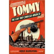 Tommy The Gun That Changed America by Blumenthal, Karen, 9781626720848