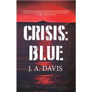Crisis: Blue A Rex Bent Thriller by Davis, J. A., 9781942600848
