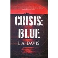 Crisis: Blue A Rex Bent Thriller by Davis, J. A., 9781942600848
