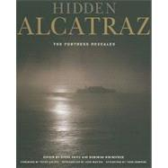 Hidden Alcatraz : The Fortress Revealed by Roundtree, Deborah; Fritz, Steve; Coyote, Peter; Martini, John; Sempere, Thom (AFT), 9780520260849