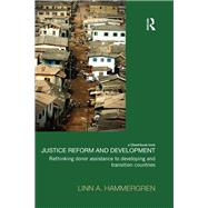 Justice Reform and Development: Rethinking Donor Assistance to Developing and Transitional Countries by Hammergren; Linn, 9781138950849