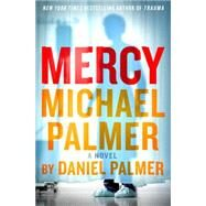 Mercy A Novel by Palmer, Daniel; Palmer, Michael, 9781250030849
